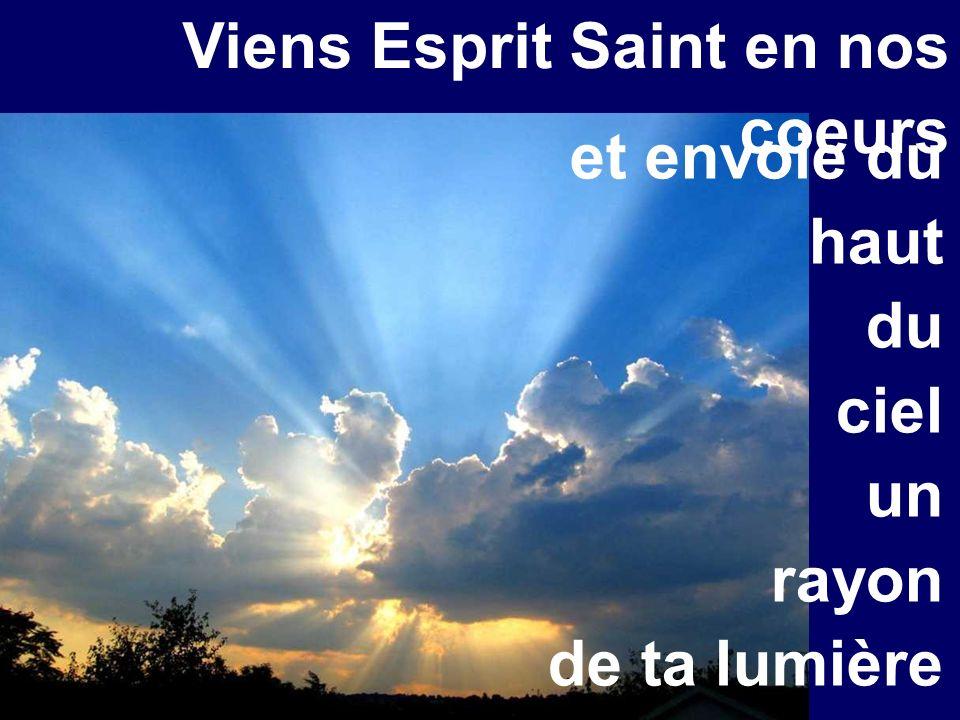 Viens Esprit Saint en nos coeurs et envoie du haut du ciel un rayon de ta lumière