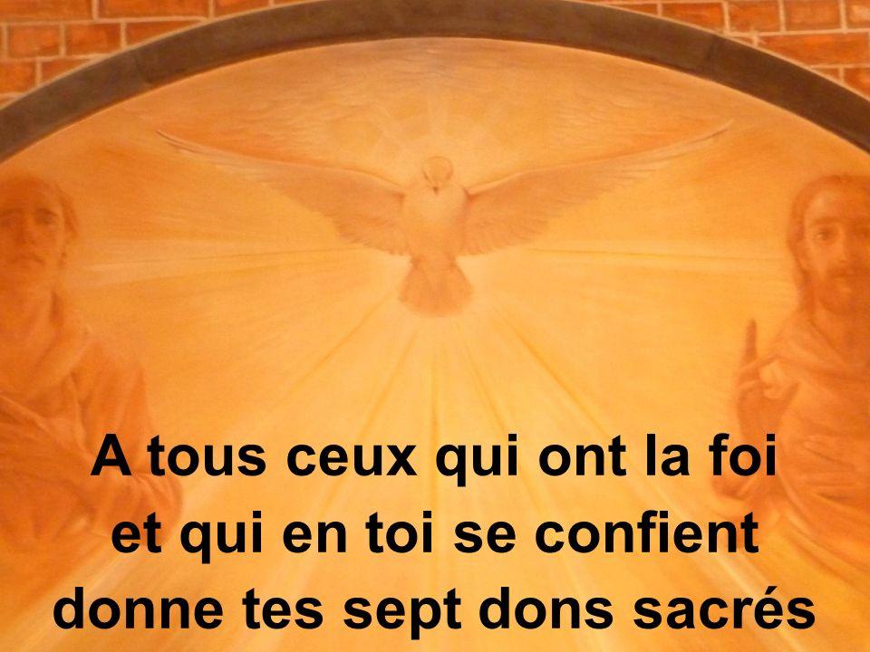 A tous ceux qui ont la foi et qui en toi se confient donne tes sept dons sacrés