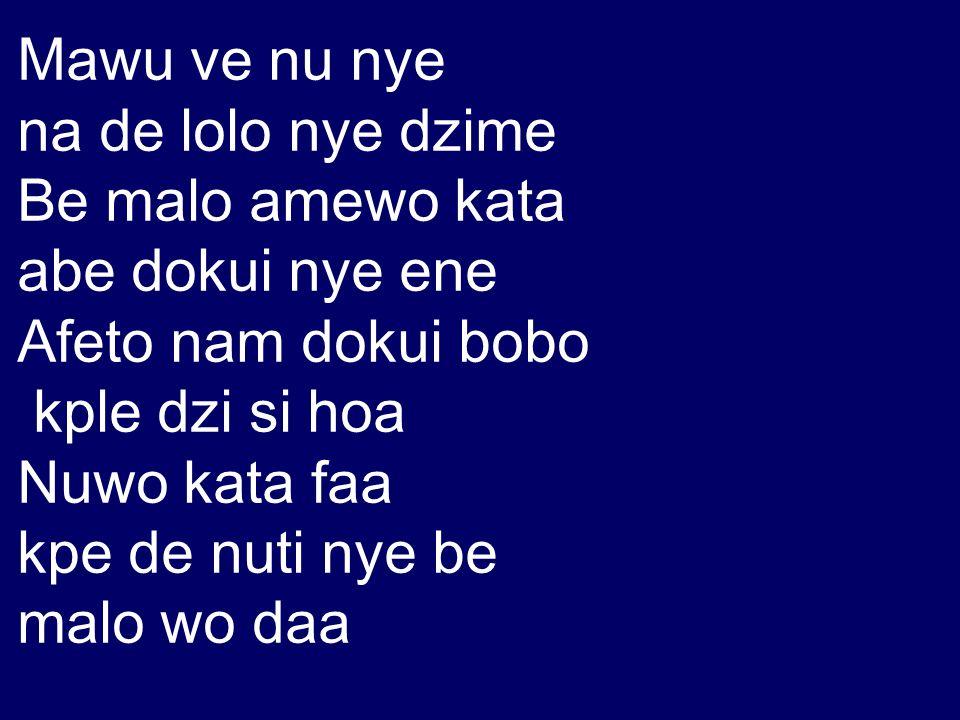 Mawu ve nu nye na de lolo nye dzime Be malo amewo kata abe dokui nye ene Afeto nam dokui bobo kple dzi si hoa Nuwo kata faa kpe de nuti nye be malo wo