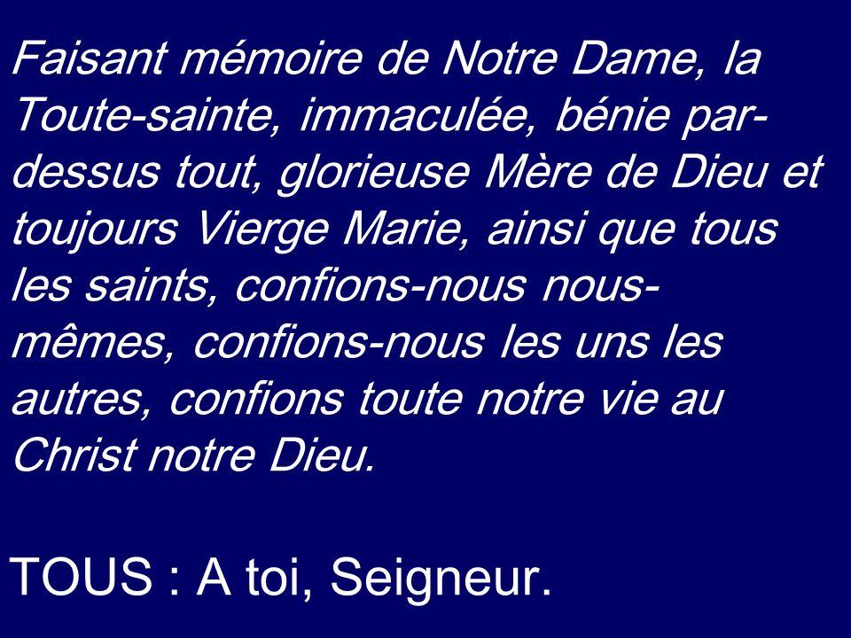 Faisant mémoire de Notre Dame, la Toute-sainte, immaculée, bénie par- dessus tout, glorieuse Mère de Dieu et toujours Vierge Marie, ainsi que tous les