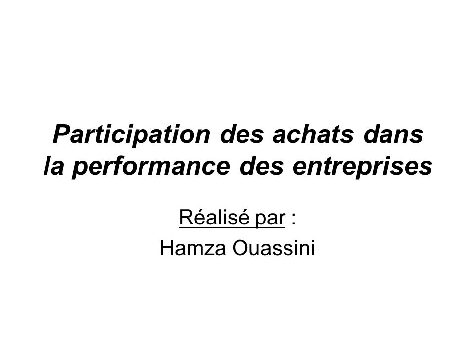 Participation des achats dans la performance des entreprises Réalisé par : Hamza Ouassini