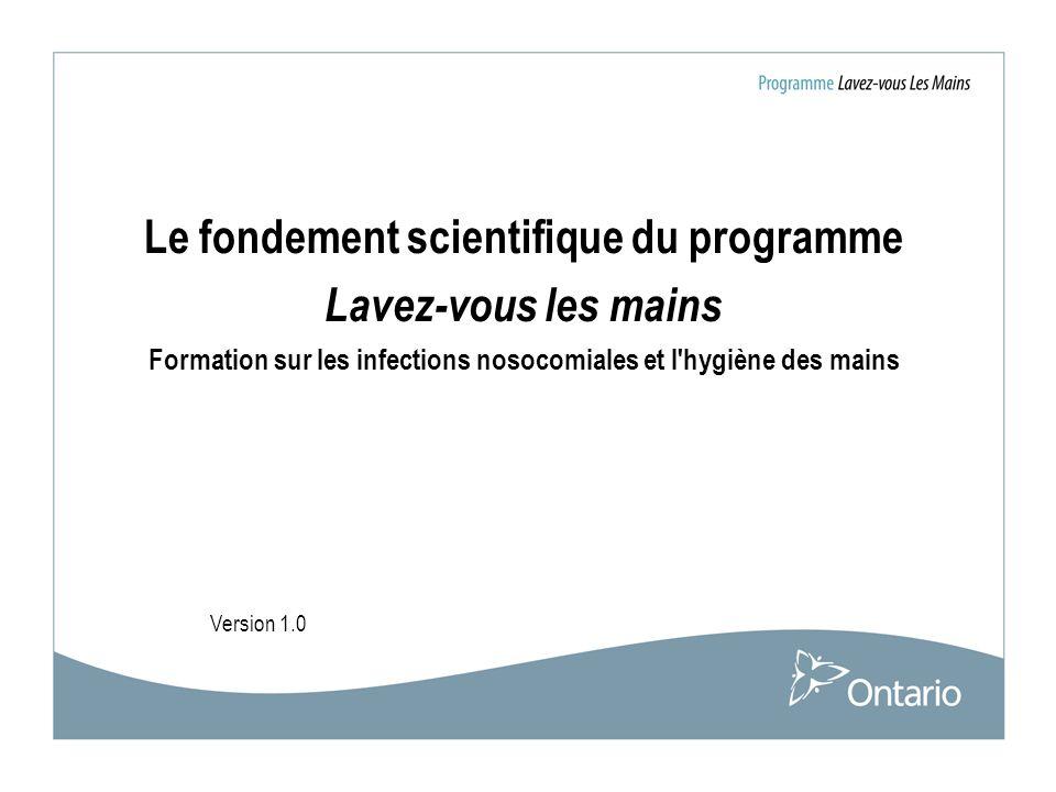 Subhead Version 1.0 Le fondement scientifique du programme Lavez-vous les mains Formation sur les infections nosocomiales et l'hygiène des mains