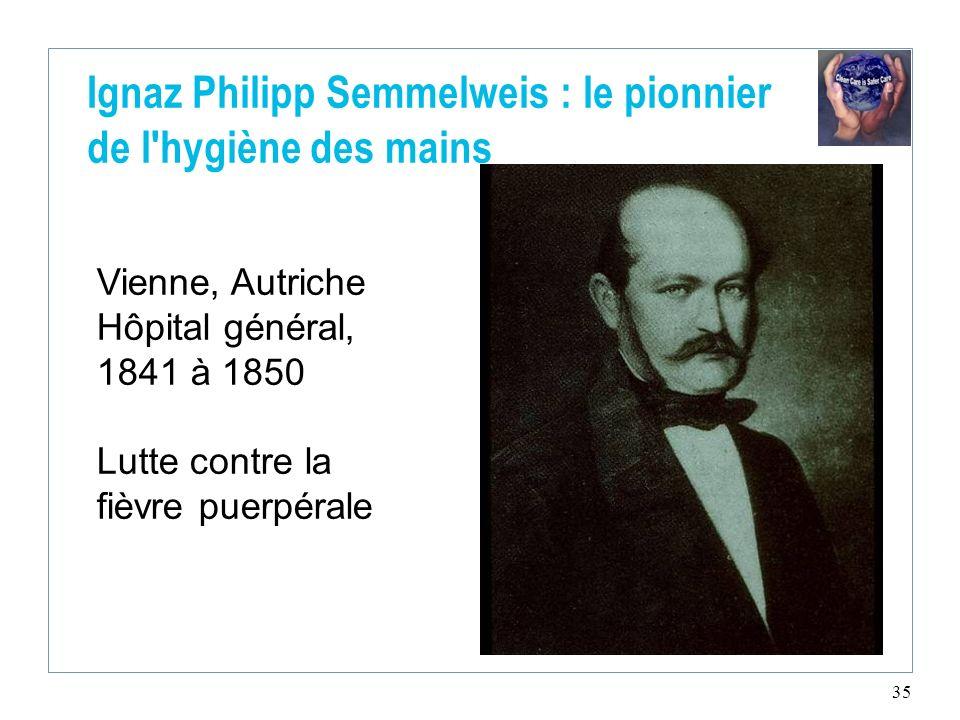 35 Vienne, Autriche Hôpital général, 1841 à 1850 Lutte contre la fièvre puerpérale Ignaz Philipp Semmelweis : le pionnier de l'hygiène des mains