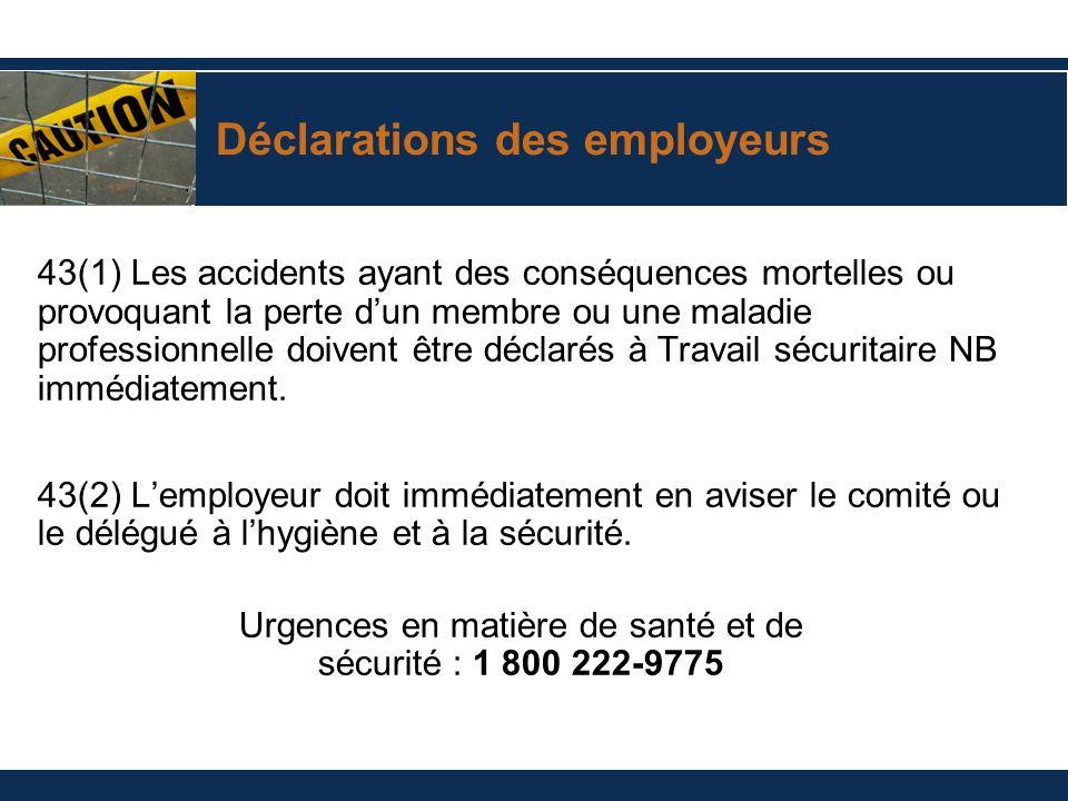 Déclarations des employeurs 43(1) Les accidents ayant des conséquences mortelles ou provoquant la perte dun membre ou une maladie professionnelle doiv