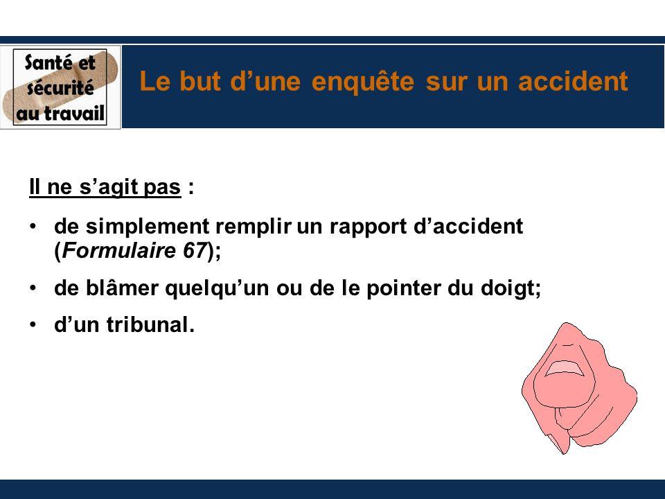 Il ne sagit pas : de simplement remplir un rapport daccident (Formulaire 67); de blâmer quelquun ou de le pointer du doigt; dun tribunal. Le but dune