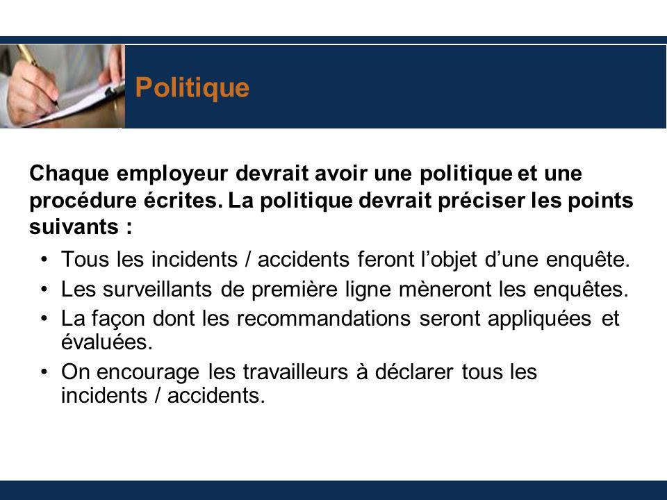 Politique Tous les incidents / accidents feront lobjet dune enquête. Les surveillants de première ligne mèneront les enquêtes. La façon dont les recom