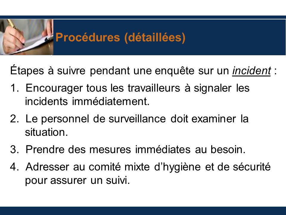 Procédures (détaillées) Étapes à suivre pendant une enquête sur un incident : 1. Encourager tous les travailleurs à signaler les incidents immédiateme