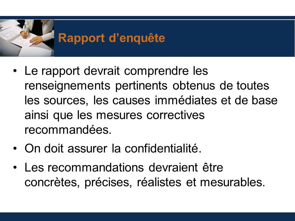 Rapport denquête Le rapport devrait comprendre les renseignements pertinents obtenus de toutes les sources, les causes immédiates et de base ainsi que