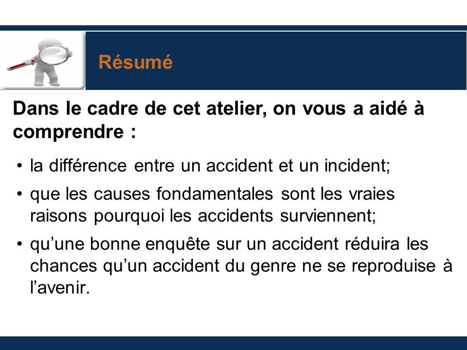 Résumé la différence entre un accident et un incident; que les causes fondamentales sont les vraies raisons pourquoi les accidents surviennent; quune