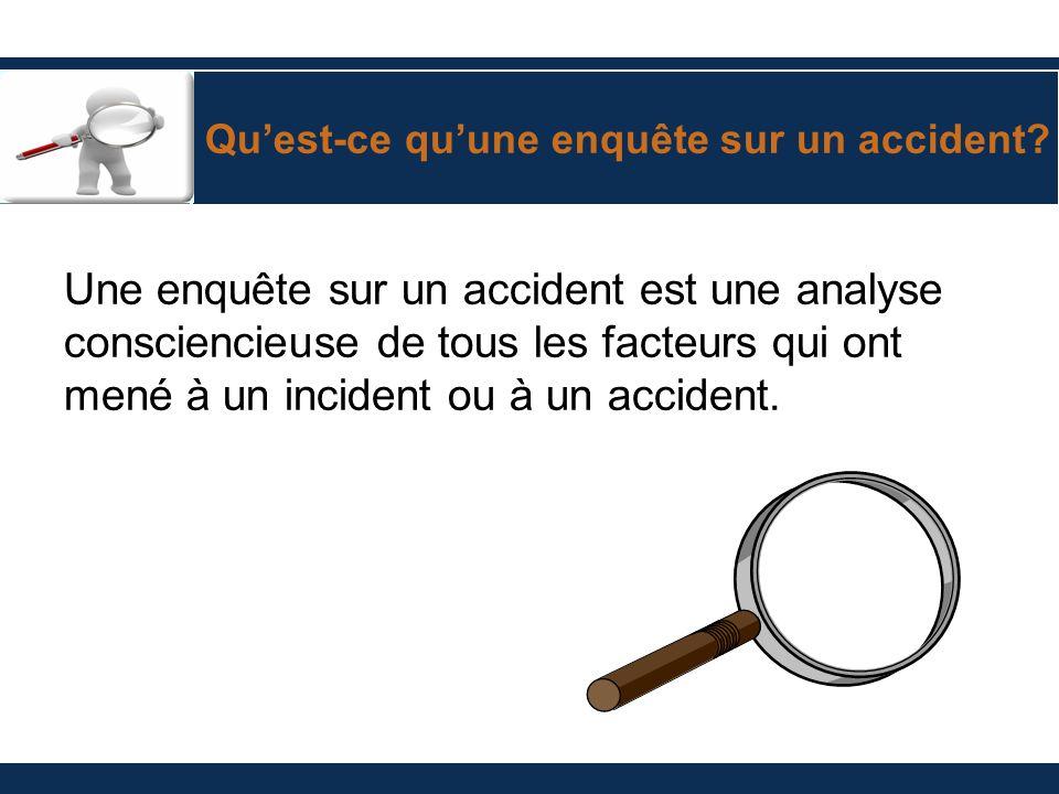 Quest-ce quune enquête sur un accident? Une enquête sur un accident est une analyse consciencieuse de tous les facteurs qui ont mené à un incident ou
