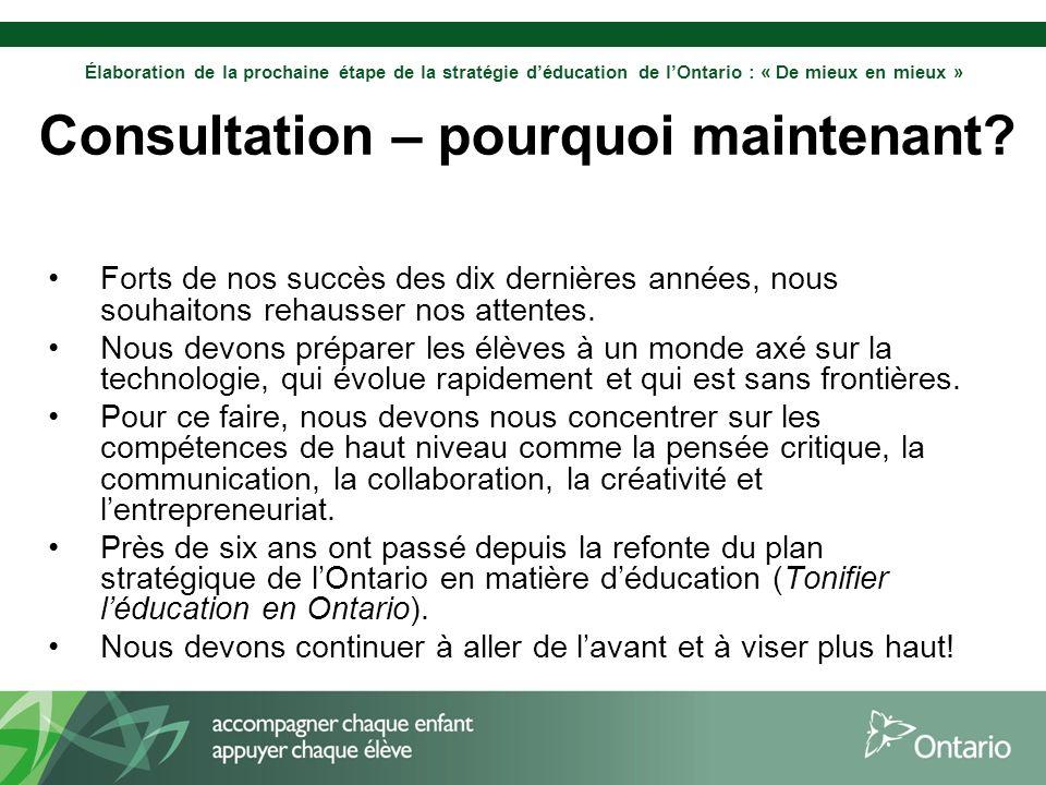 Élaboration de la prochaine étape de la stratégie déducation de lOntario : « De mieux en mieux » Consultation – pourquoi maintenant.