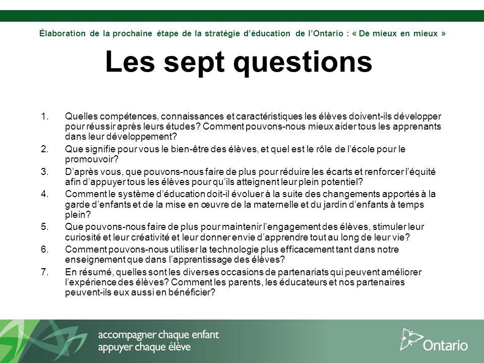 Élaboration de la prochaine étape de la stratégie déducation de lOntario : « De mieux en mieux » Les sept questions 1.Quelles compétences, connaissanc