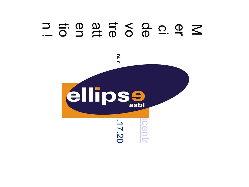M er ci de vo tre atten tio n . www.ellipsecentre.