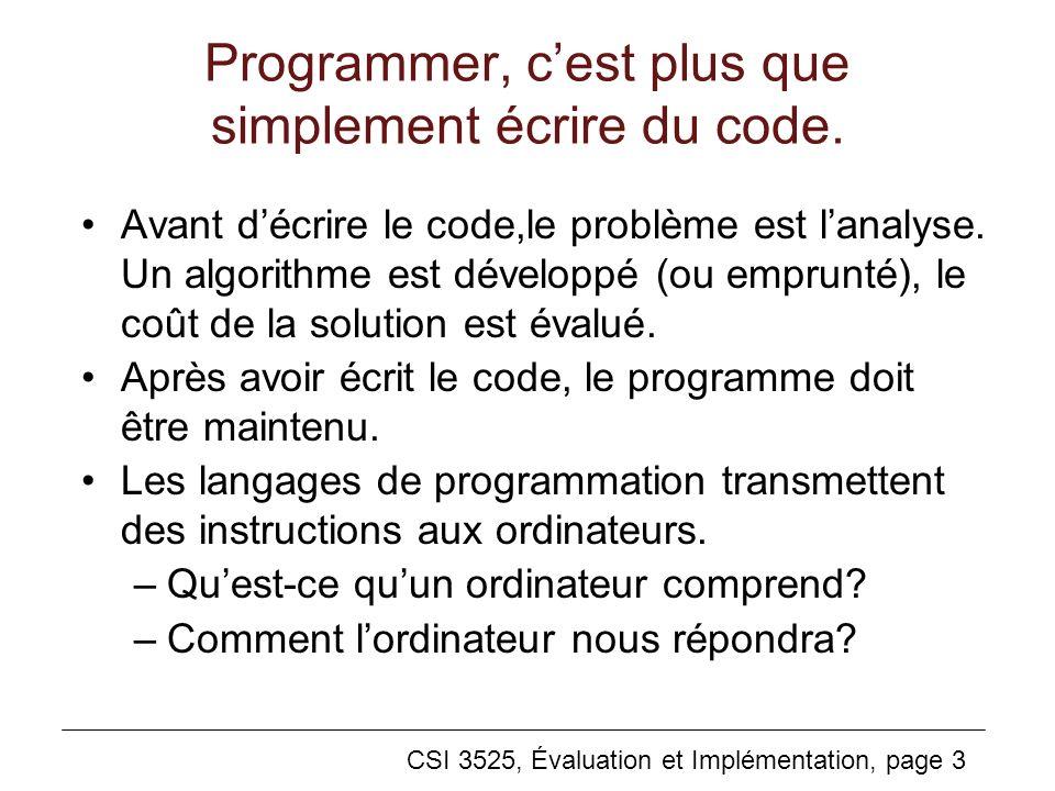 CSI 3525, Évaluation et Implémentation, page 4 Programmer, cest plus que simplement écrire du code (suite) Comment les langages de programmation diffèrent-ils des langages naturels.