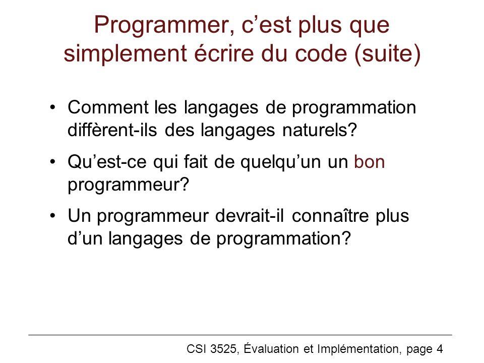 CSI 3525, Évaluation et Implémentation, page 15 Critères pour la conception et lévaluation de langages de programmation Lisibilité Aptitude à lécriture Fiabilité Coût