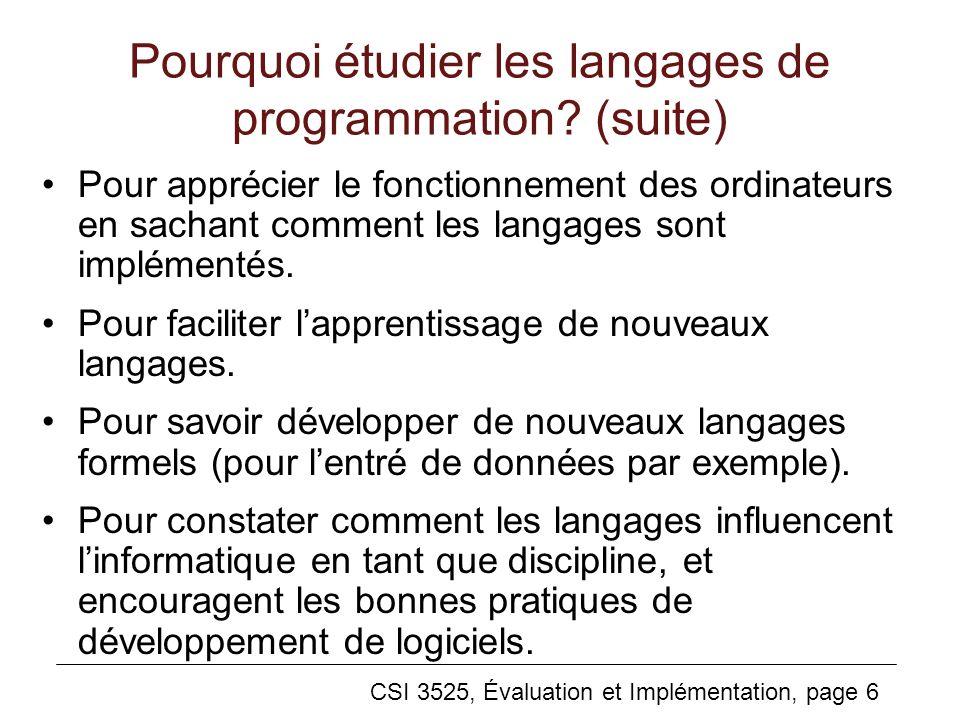 CSI 3525, Évaluation et Implémentation, page 7 Les différent types de langages: Paradigmes de programmation Différent langages permettent de résoudre différents problèmes de façon différentes.