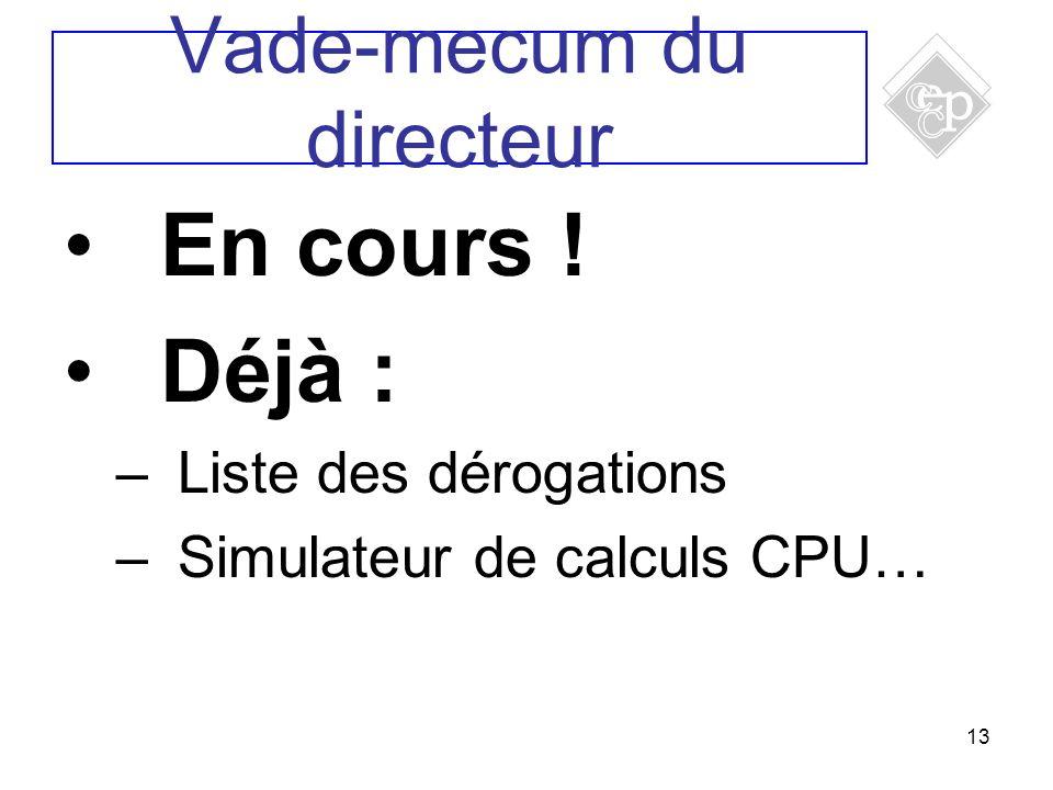 13 En cours ! Déjà : –Liste des dérogations –Simulateur de calculs CPU… Vade-mecum du directeur