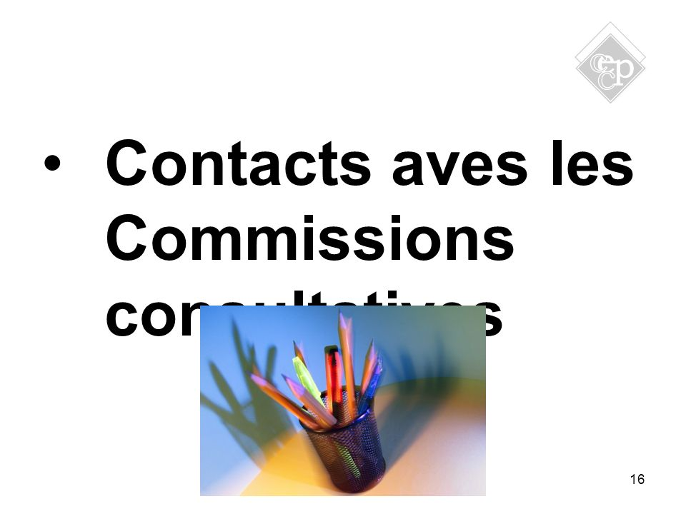 16 Contacts aves les Commissions consultatives