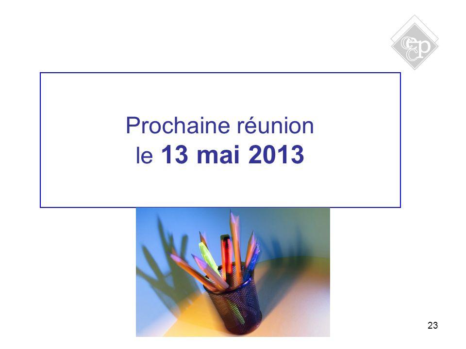 23 Prochaine réunion le 13 mai 2013