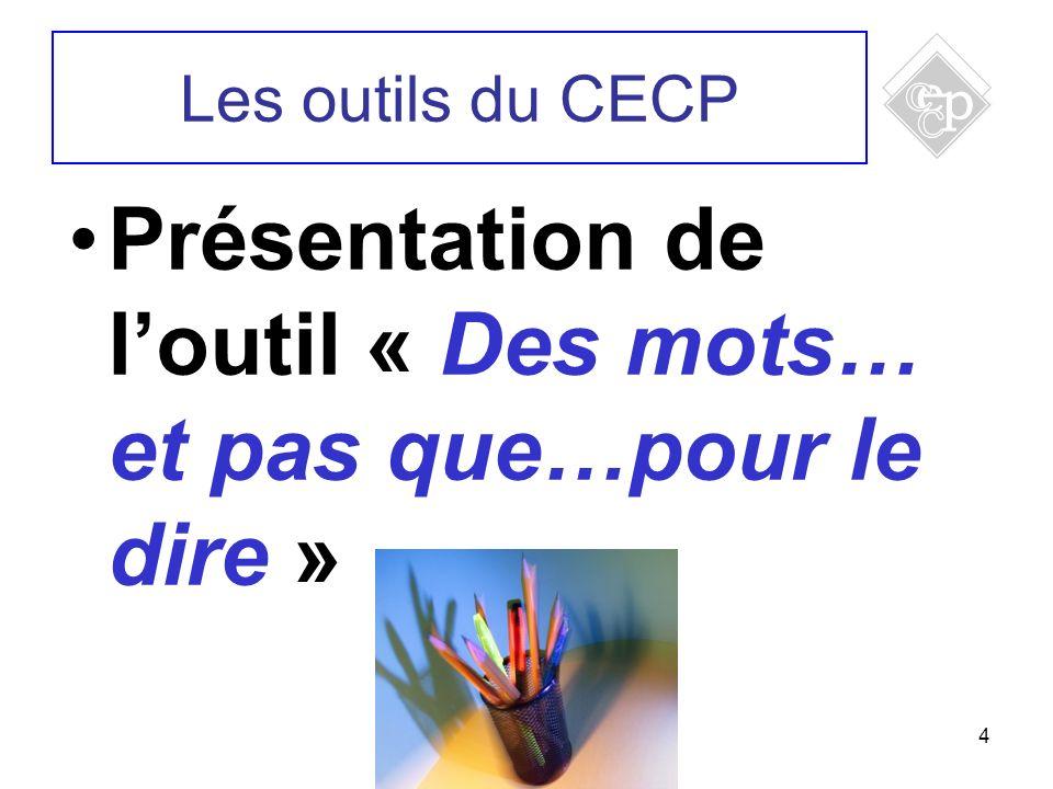 4 Les outils du CECP Présentation de loutil « Des mots… et pas que…pour le dire »