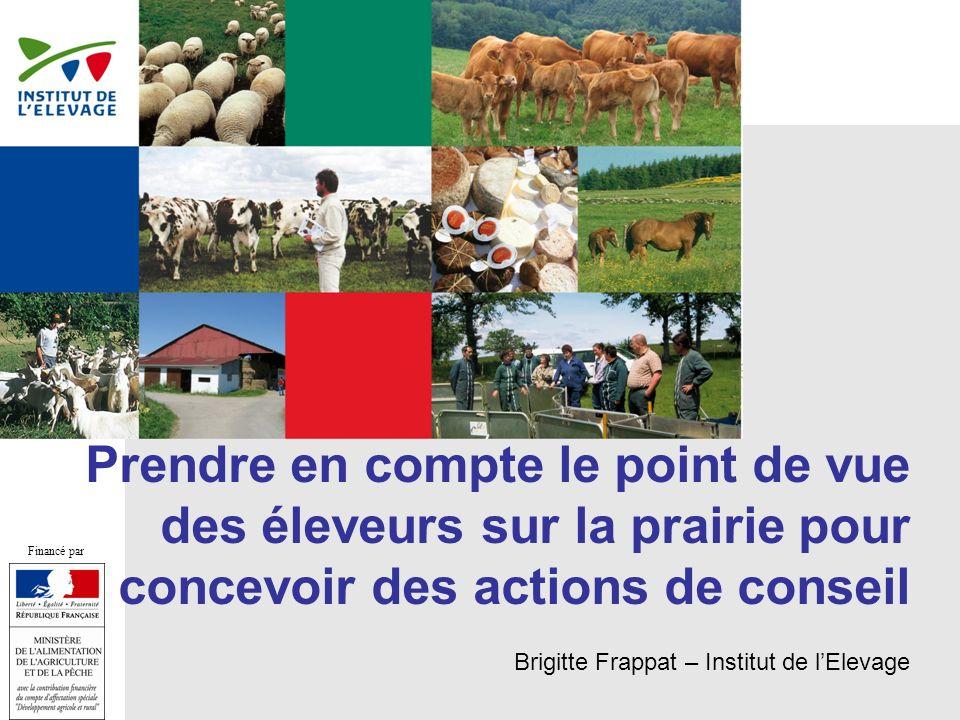 Prendre en compte le point de vue des éleveurs sur la prairie pour concevoir des actions de conseil Brigitte Frappat – Institut de lElevage Financé pa