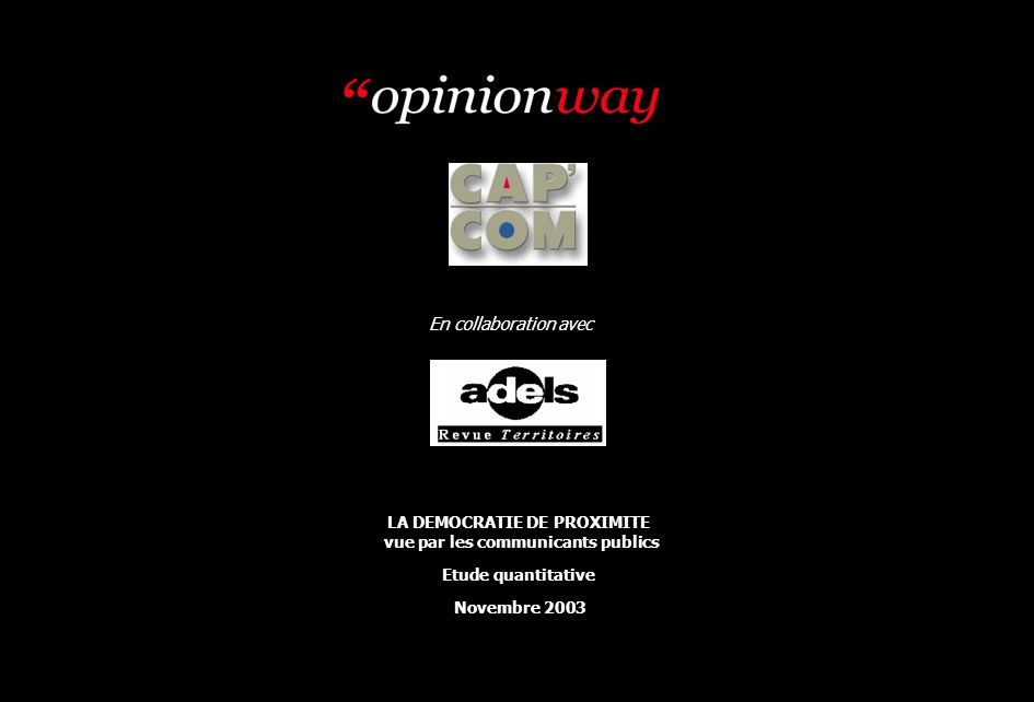 1 LA DEMOCRATIE DE PROXIMITE vue par les communicants publics Etude quantitative Novembre 2003 En collaboration avec