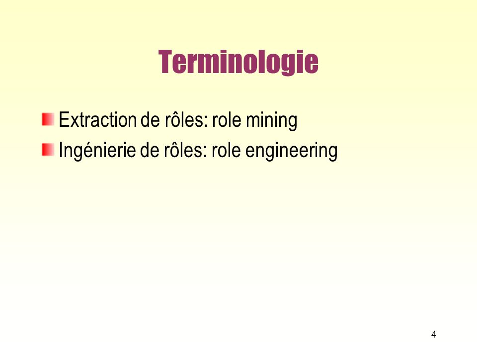 Terminologie Extraction de rôles: role mining Ingénierie de rôles: role engineering 4