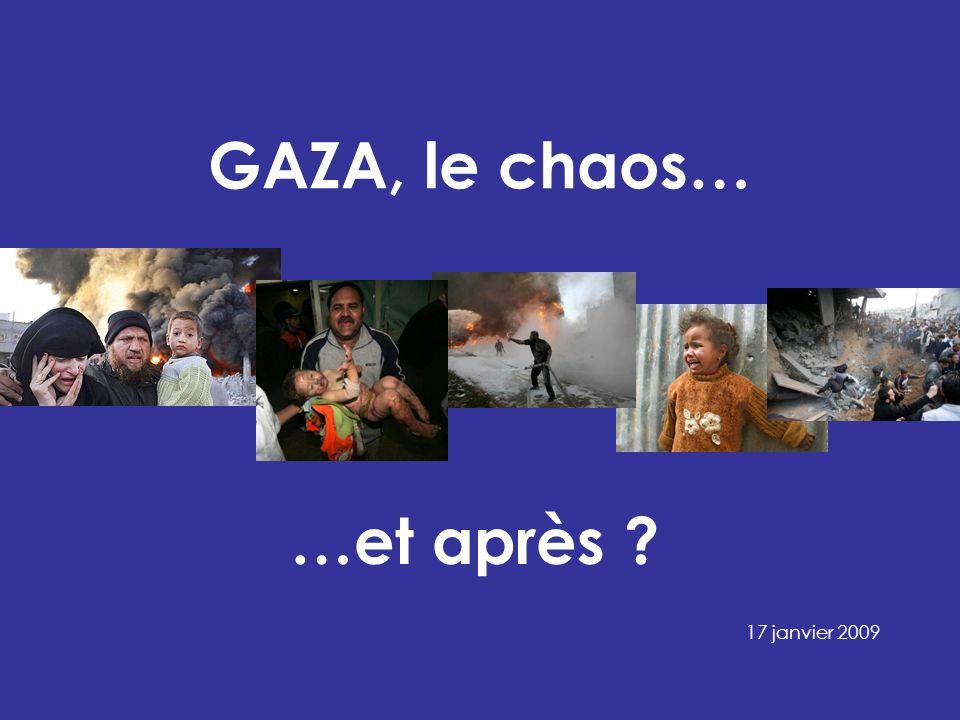 GAZA, le chaos… …et après ? 17 janvier 2009