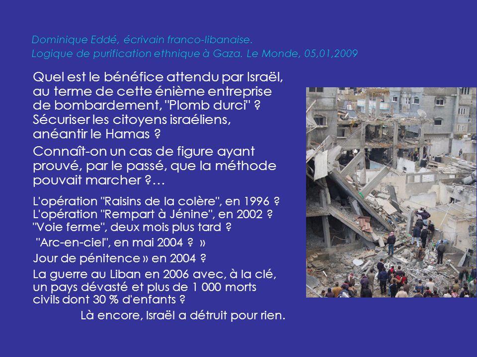 Quel est le bénéfice attendu par Israël, au terme de cette énième entreprise de bombardement, Plomb durci .
