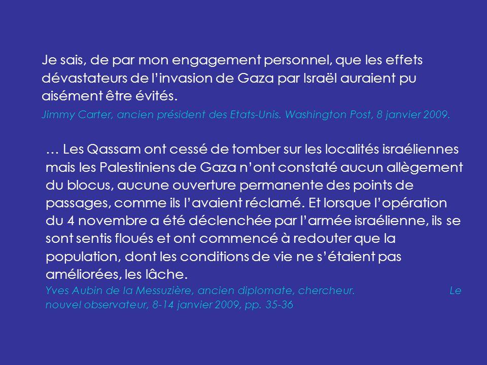 … Les Qassam ont cessé de tomber sur les localités israéliennes mais les Palestiniens de Gaza nont constaté aucun allègement du blocus, aucune ouverture permanente des points de passages, comme ils lavaient réclamé.