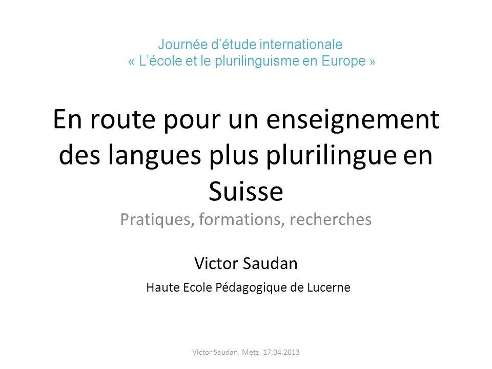 En route pour un enseignement des langues plus plurilingue en Suisse Pratiques, formations, recherches Victor Saudan Haute Ecole Pédagogique de Lucern
