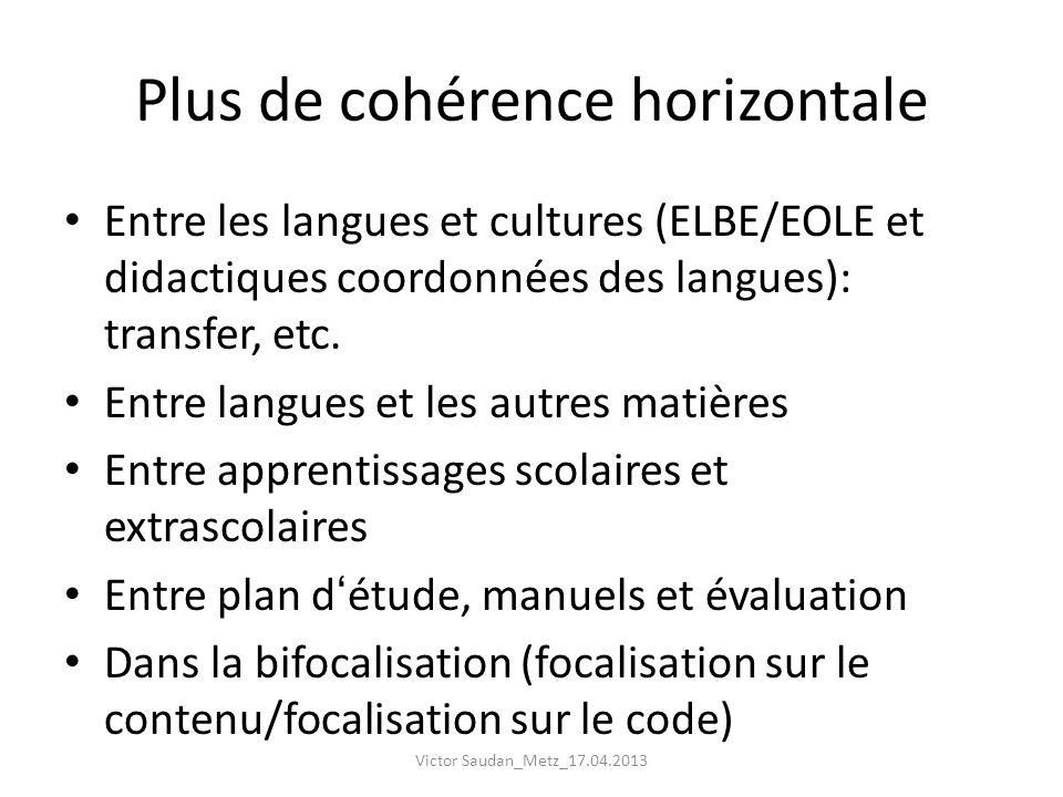 Plus de cohérence horizontale Entre les langues et cultures (ELBE/EOLE et didactiques coordonnées des langues): transfer, etc. Entre langues et les au