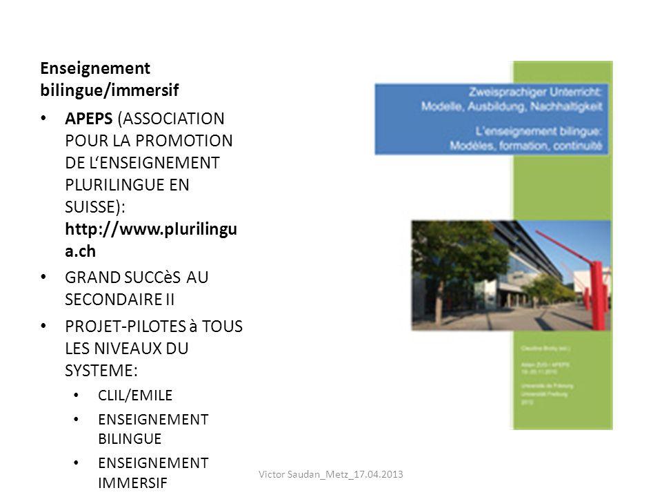 Enseignement bilingue/immersif APEPS (ASSOCIATION POUR LA PROMOTION DE LENSEIGNEMENT PLURILINGUE EN SUISSE): http://www.plurilingu a.ch GRAND SUCCèS A