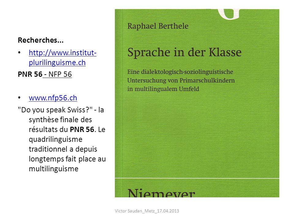 Recherches... http://www.institut- plurilinguisme.ch http://www.institut- plurilinguisme.ch PNR 56 - NFP 56 www.nfp56.ch