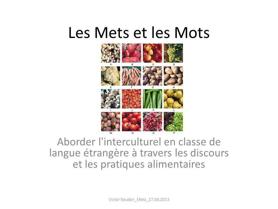 Les Mets et les Mots Aborder linterculturel en classe de langue étrangère à travers les discours et les pratiques alimentaires Victor Saudan_Metz_17.0