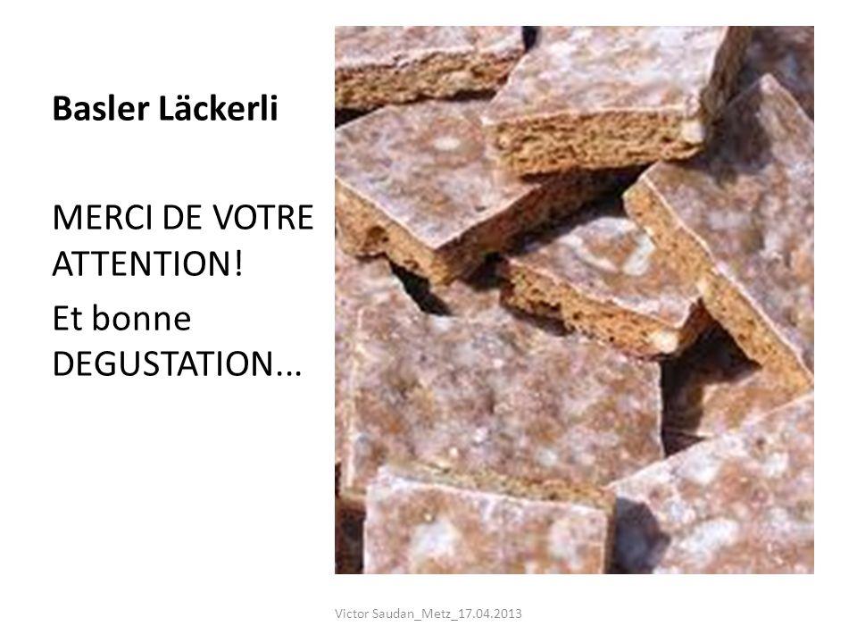 Basler Läckerli MERCI DE VOTRE ATTENTION! Et bonne DEGUSTATION... Victor Saudan_Metz_17.04.2013