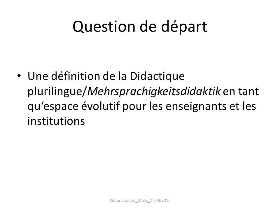 Question de départ Une définition de la Didactique plurilingue/Mehrsprachigkeitsdidaktik en tant quespace évolutif pour les enseignants et les institu