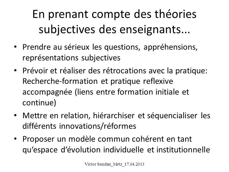 En prenant compte des théories subjectives des enseignants... Prendre au sérieux les questions, appréhensions, représentations subjectives Prévoir et
