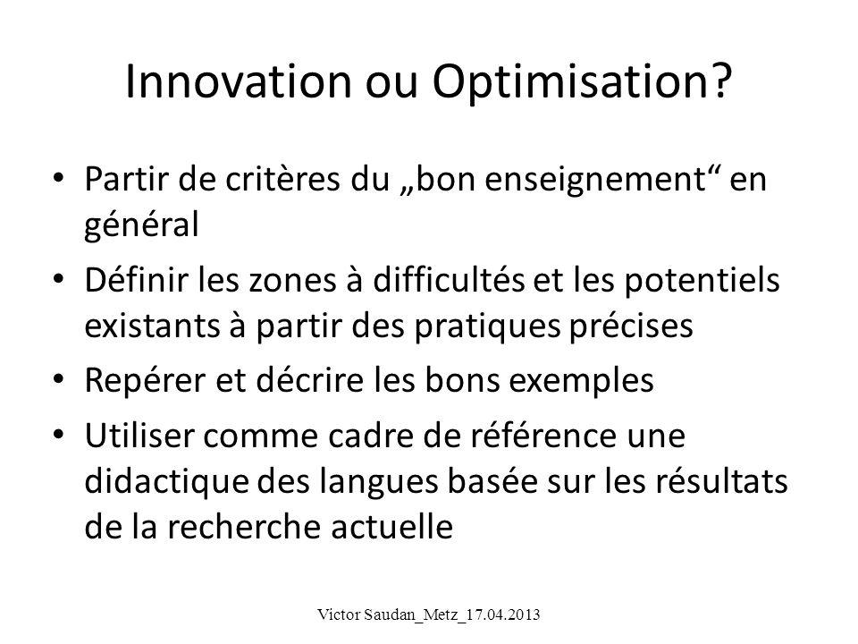 Innovation ou Optimisation? Partir de critères du bon enseignement en général Définir les zones à difficultés et les potentiels existants à partir des