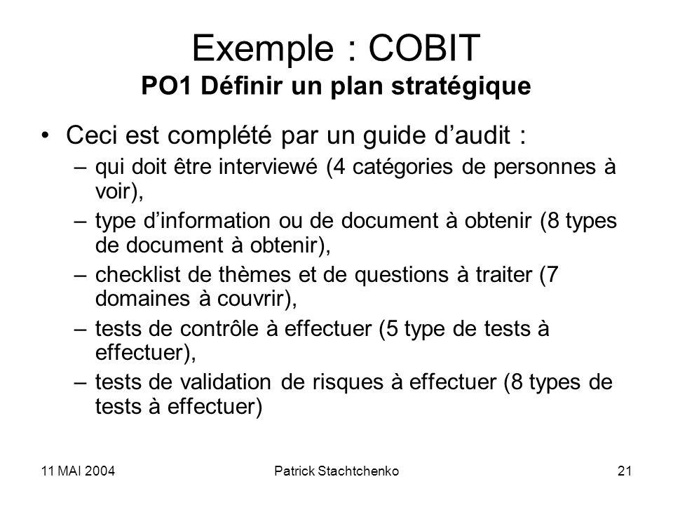 11 MAI 2004Patrick Stachtchenko21 Exemple : COBIT PO1 Définir un plan stratégique Ceci est complété par un guide daudit : –qui doit être interviewé (4
