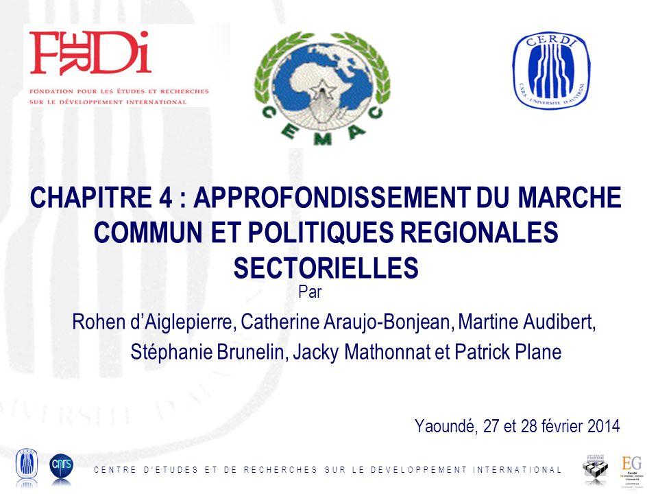 CHAPITRE 4 : APPROFONDISSEMENT DU MARCHE COMMUN ET POLITIQUES REGIONALES SECTORIELLES Par Rohen dAiglepierre, Catherine Araujo-Bonjean, Martine Audibe
