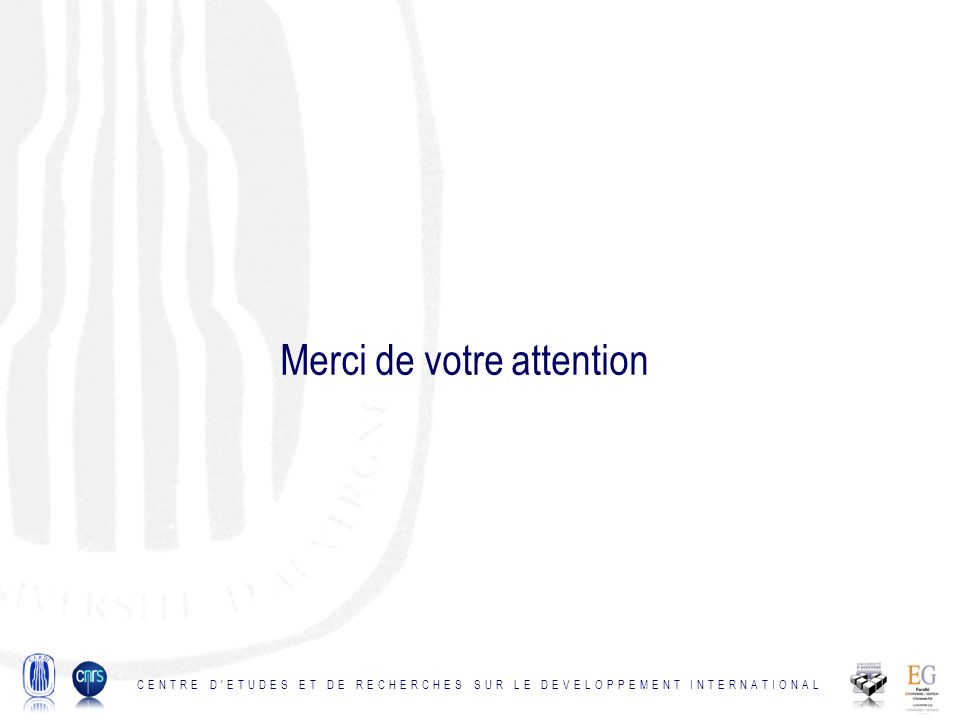 Merci de votre attention CENTRE DETUDES ET DE RECHERCHES SUR LE DEVELOPPEMENT INTERNATIONAL