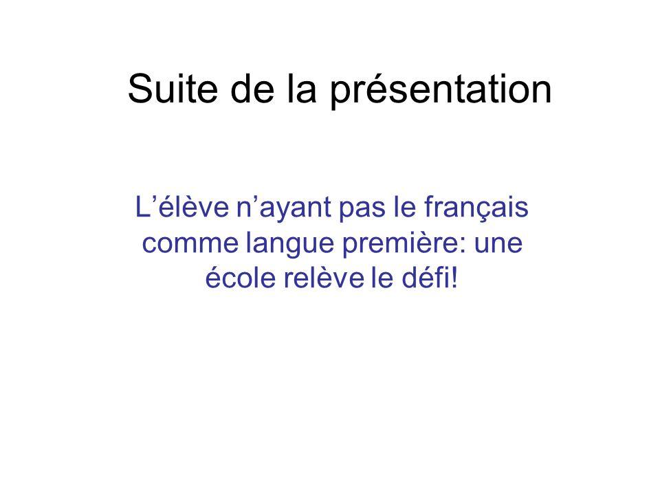 Suite de la présentation Lélève nayant pas le français comme langue première: une école relève le défi!