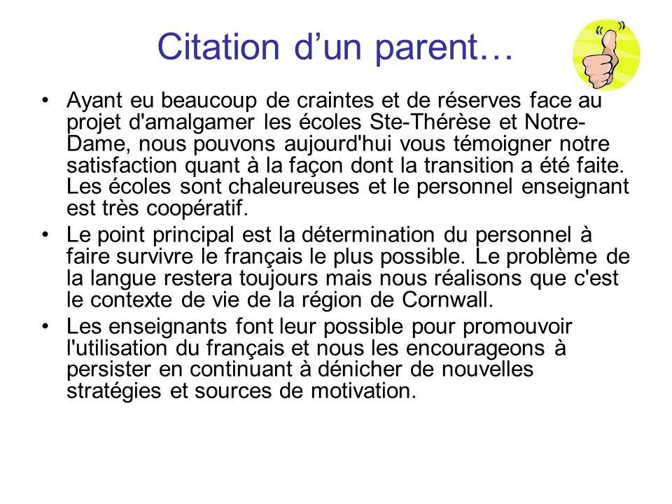 Citation dun parent… Ayant eu beaucoup de craintes et de réserves face au projet d'amalgamer les écoles Ste-Thérèse et Notre- Dame, nous pouvons aujou