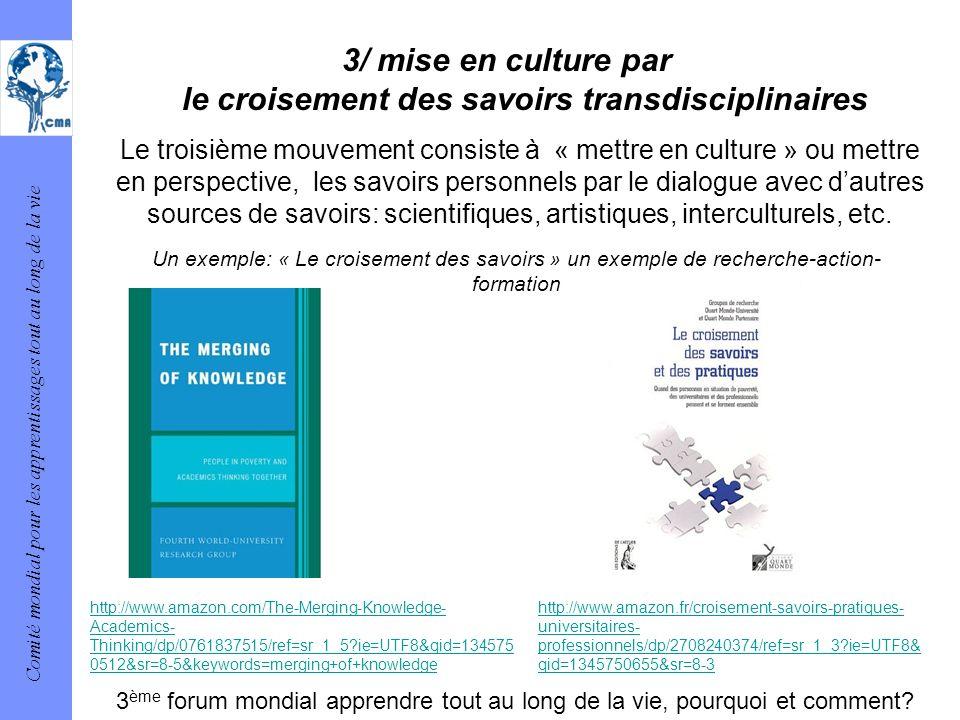 Comité mondial pour les apprentissages tout au long de la vie 3/ mise en culture par le croisement des savoirs transdisciplinaires Le troisième mouvem