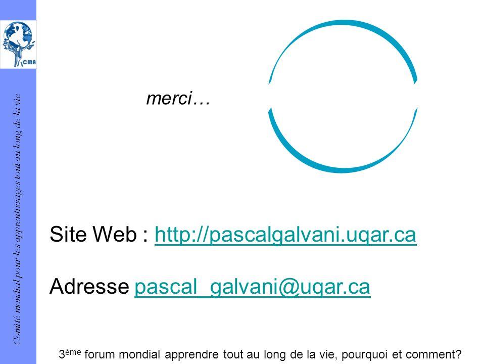 Comité mondial pour les apprentissages tout au long de la vie merci… Site Web : http://pascalgalvani.uqar.cahttp://pascalgalvani.uqar.ca Adresse pasca