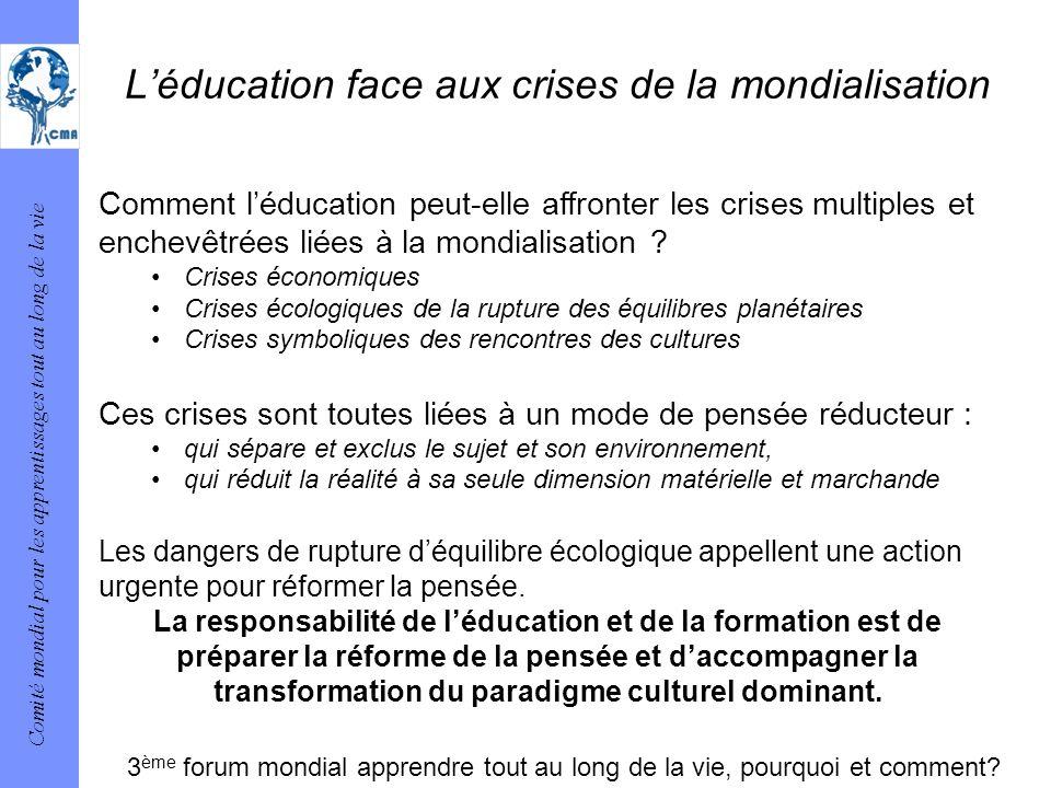 Comité mondial pour les apprentissages tout au long de la vie Léducation face aux crises de la mondialisation Comment léducation peut-elle affronter l
