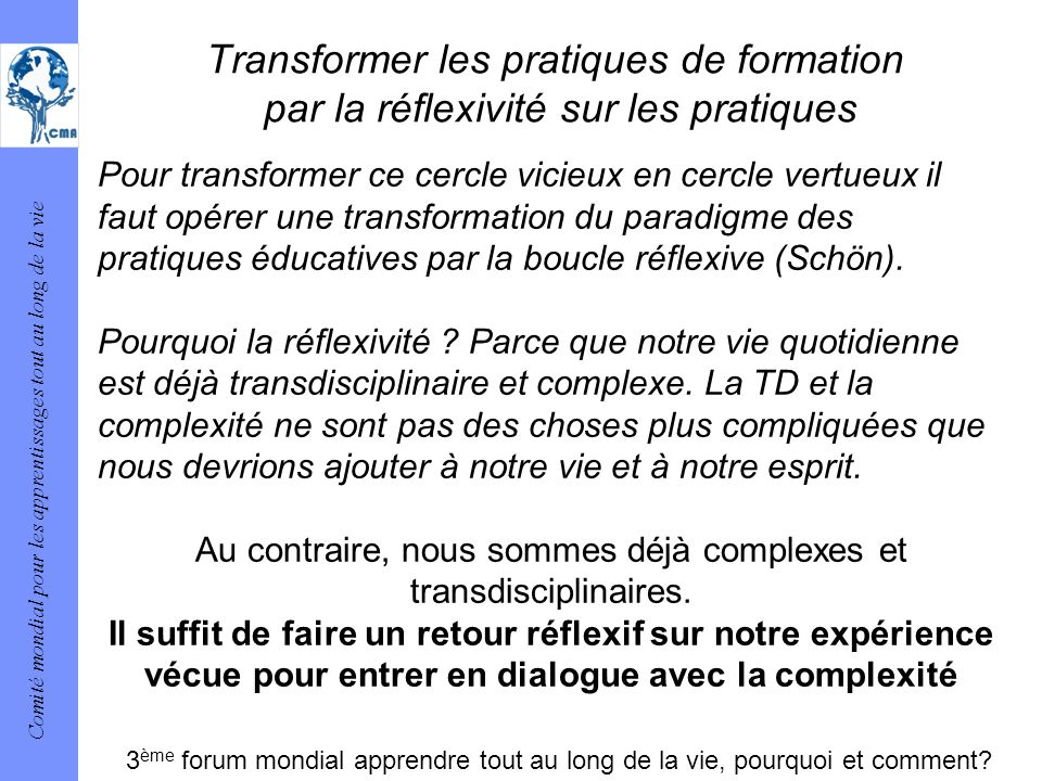 Comité mondial pour les apprentissages tout au long de la vie Transformer les pratiques de formation par la réflexivité sur les pratiques Pour transfo