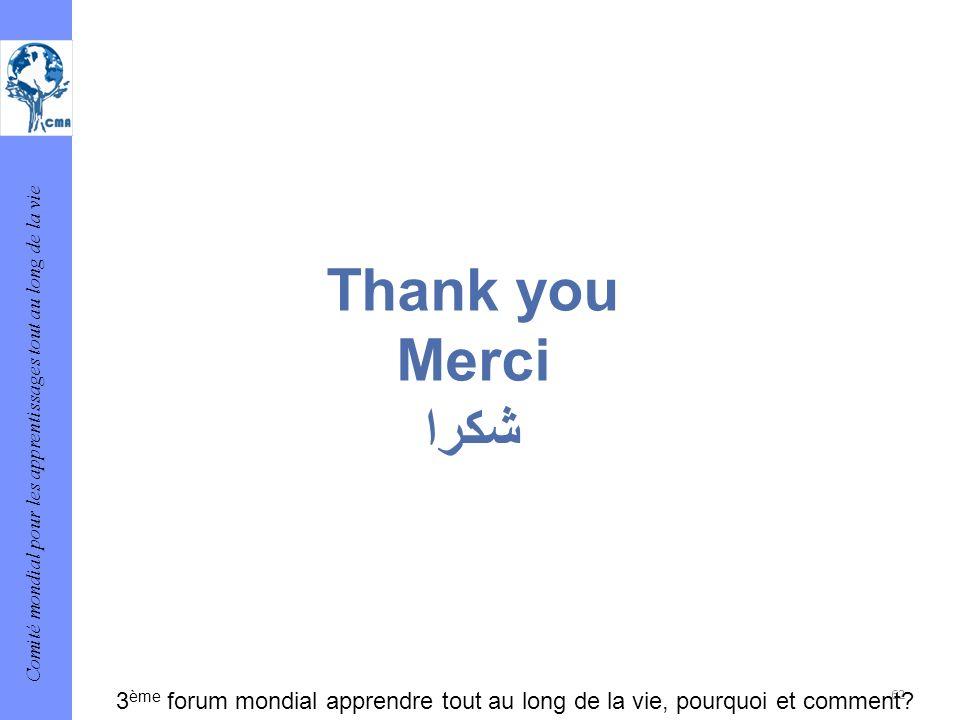 Comité mondial pour les apprentissages tout au long de la vie 62 Thank you Merci شكرا 3 ème forum mondial apprendre tout au long de la vie, pourquoi e