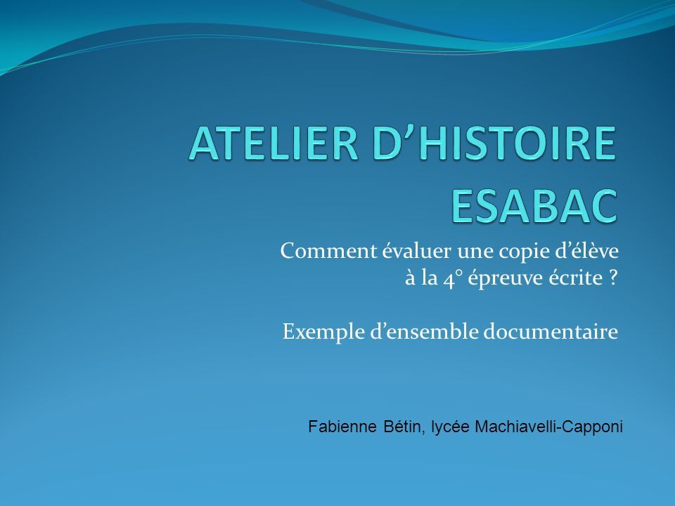 Comment évaluer une copie délève à la 4° épreuve écrite ? Exemple densemble documentaire Fabienne Bétin, lycée Machiavelli-Capponi
